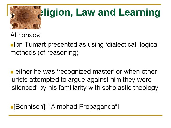 Religion, Law and Learning Almohads: n. Ibn Tumart presented as using 'dialectical, logical methods