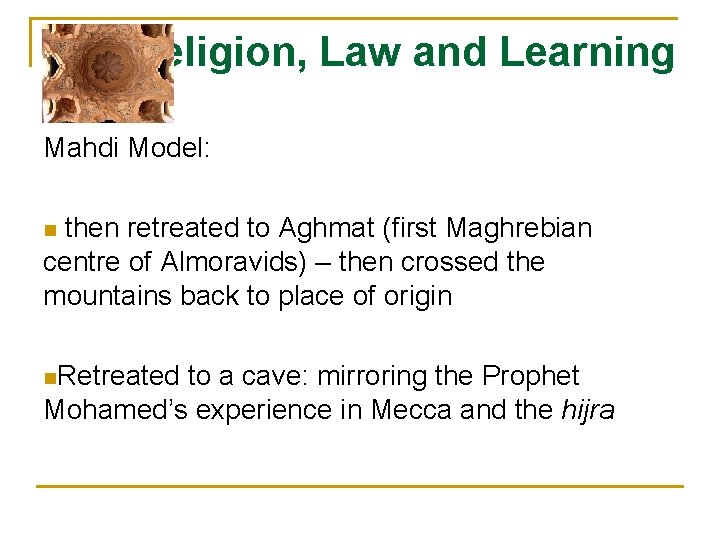 Religion, Law and Learning Mahdi Model: then retreated to Aghmat (first Maghrebian centre of