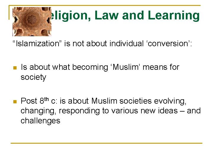 """Religion, Law and Learning """"Islamization"""" is not about individual 'conversion': n Is about what"""