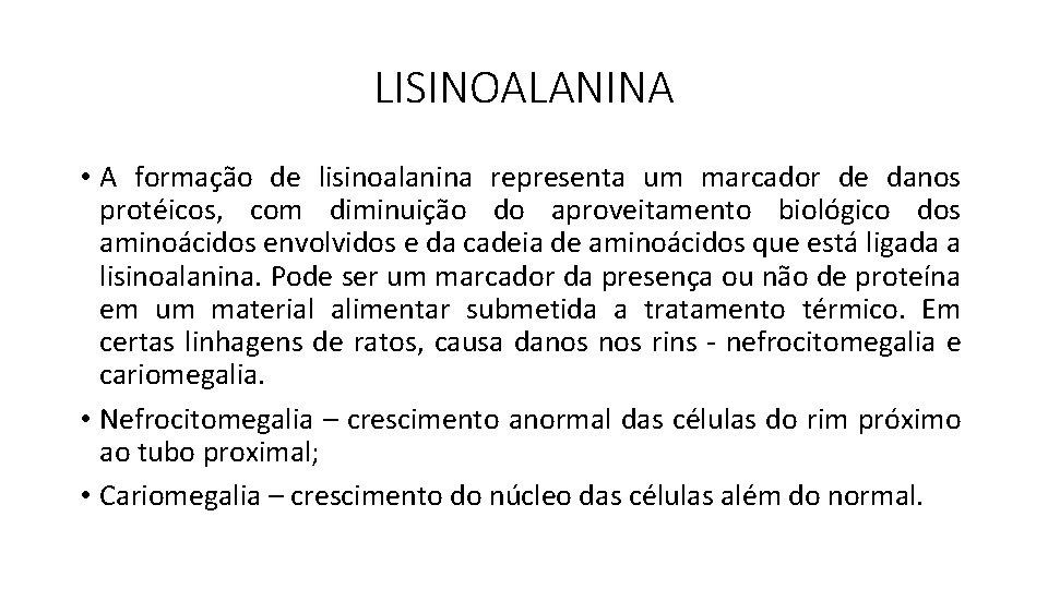 LISINOALANINA • A formação de lisinoalanina representa um marcador de danos protéicos, com diminuição