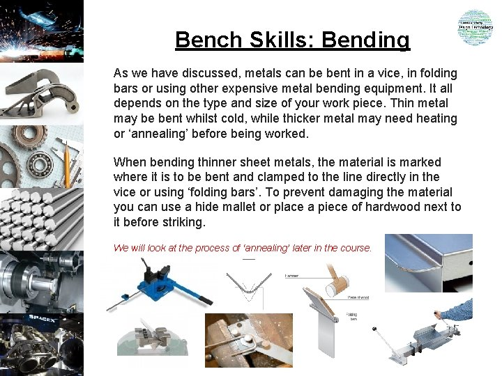 Bench Skills: Bending As we have discussed, metals can be bent in a vice,