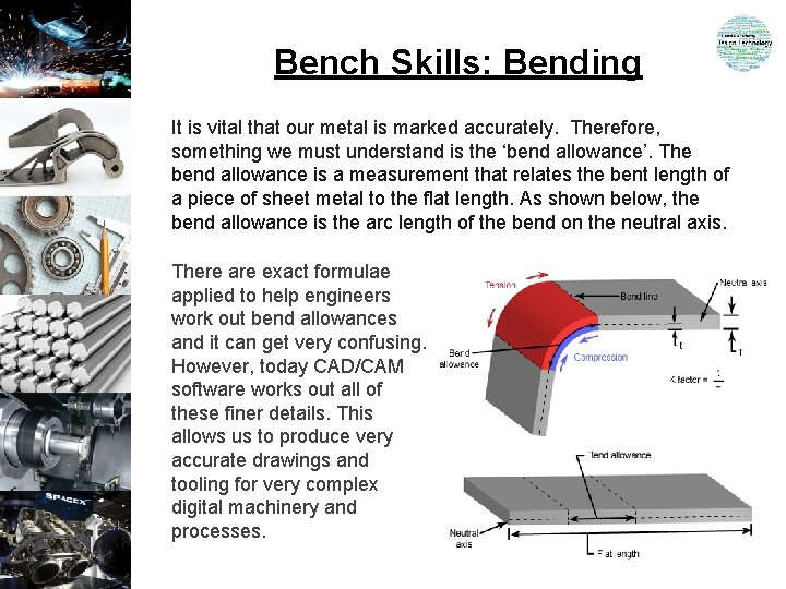 Bench Skills: Bending It is vital that our metal is marked accurately. Therefore, something