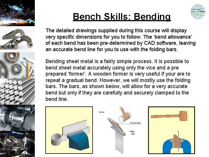 Bench Skills: Bending The detailed drawings supplied during this course will display very specific