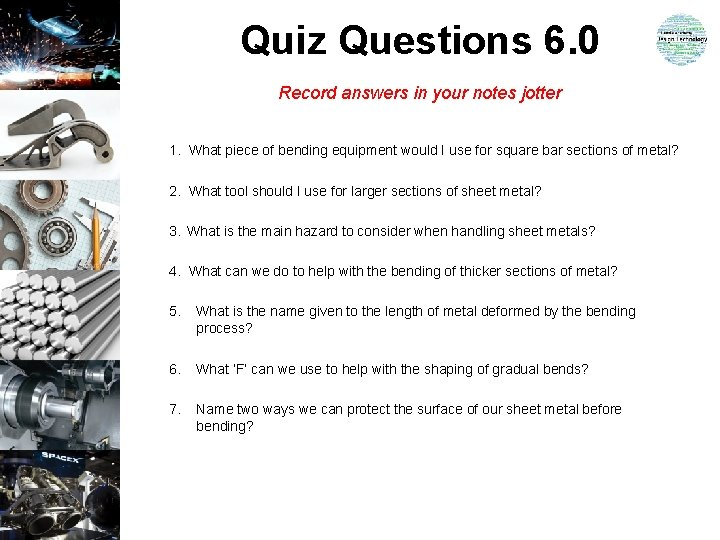 Quiz Questions 6. 0 Record answers in your notes jotter 1. What piece of