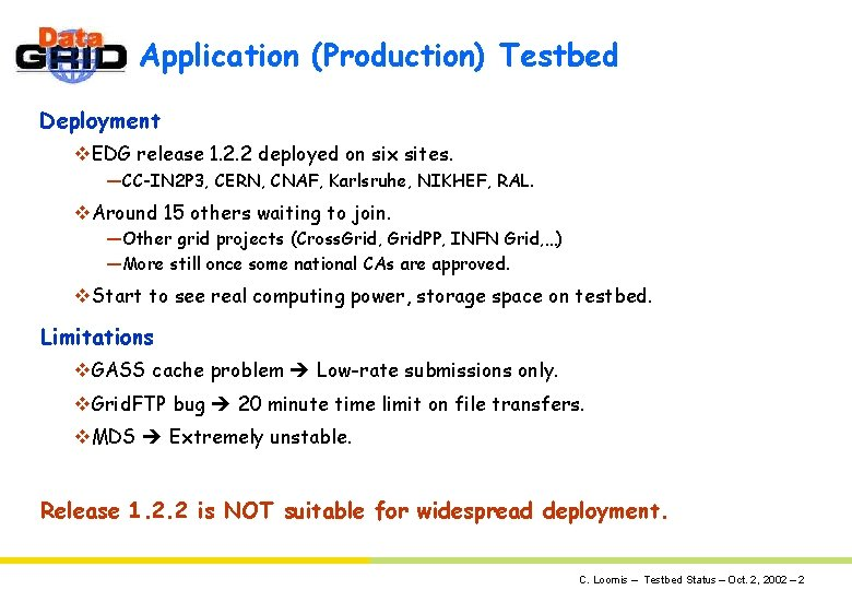 Application (Production) Testbed Deployment v. EDG release 1. 2. 2 deployed on six sites.