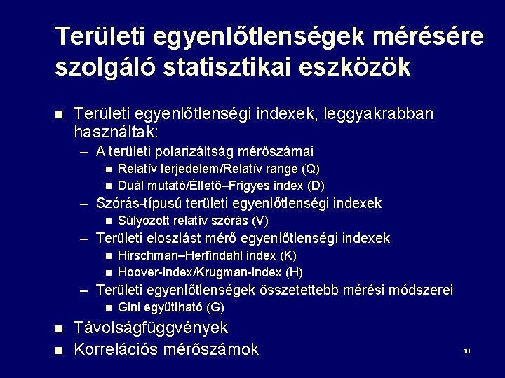 Területi egyenlőtlenségek mérésére szolgáló statisztikai eszközök n Területi egyenlőtlenségi indexek, leggyakrabban használtak: – A