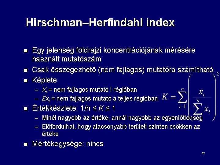 Hirschman–Herfindahl index n n n Egy jelenség földrajzi koncentrációjának mérésére használt mutatószám Csak összegezhető