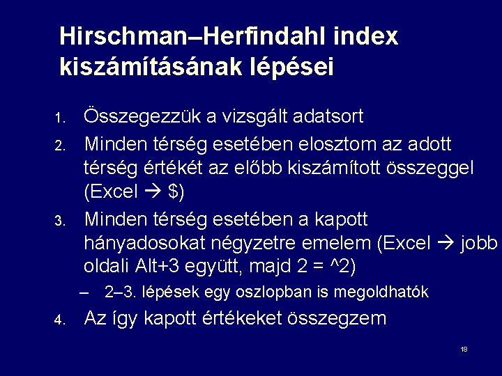 Hirschman–Herfindahl index kiszámításának lépései 1. 2. 3. Összegezzük a vizsgált adatsort Minden térség esetében