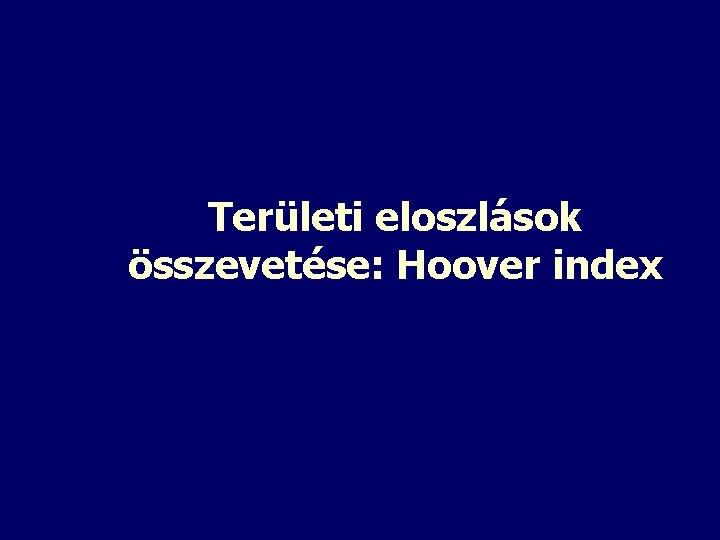 Területi eloszlások összevetése: Hoover index