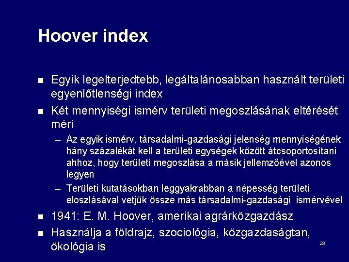 Hoover index n n Egyik legelterjedtebb, legáltalánosabban használt területi egyenlőtlenségi index Két mennyiségi ismérv