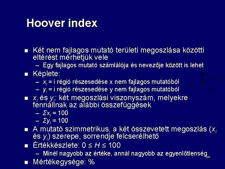 Hoover index n Két nem fajlagos mutató területi megoszlása közötti eltérést mérhetjük vele –