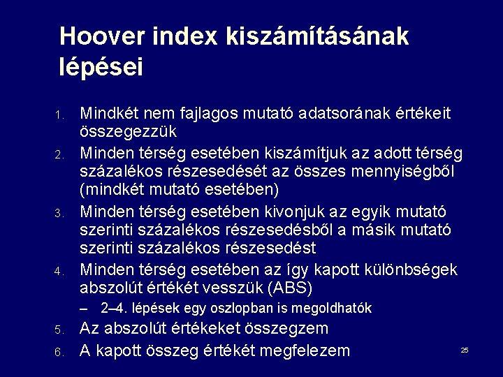 Hoover index kiszámításának lépései 1. 2. 3. 4. Mindkét nem fajlagos mutató adatsorának értékeit