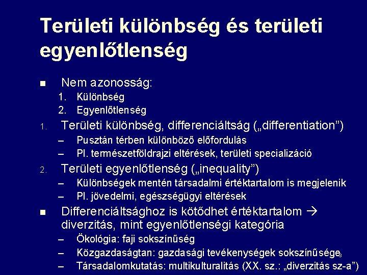 Területi különbség és területi egyenlőtlenség n Nem azonosság: 1. Különbség 2. Egyenlőtlenség 1. Területi