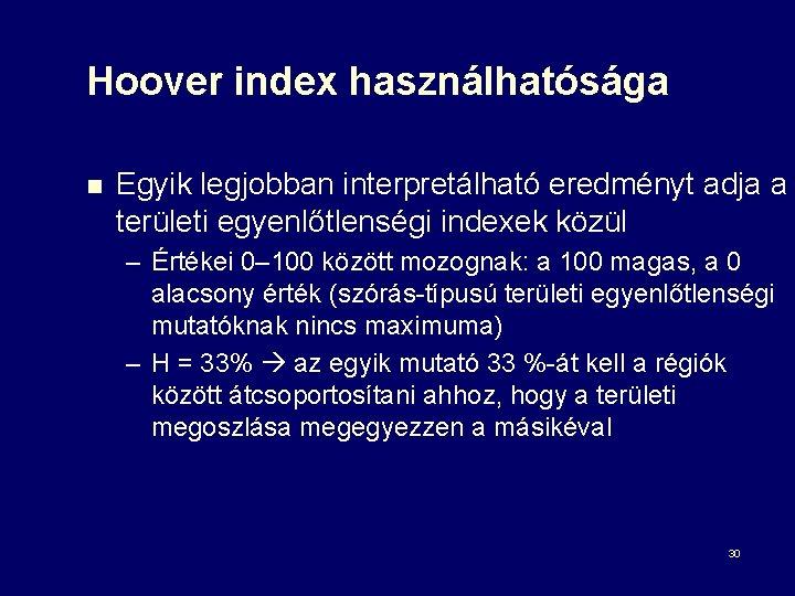 Hoover index használhatósága n Egyik legjobban interpretálható eredményt adja a területi egyenlőtlenségi indexek közül