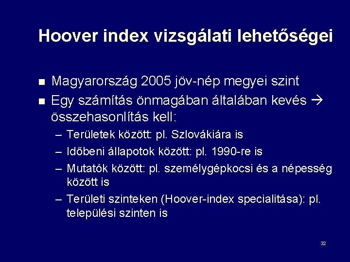Hoover index vizsgálati lehetőségei n n Magyarország 2005 jöv-nép megyei szint Egy számítás önmagában