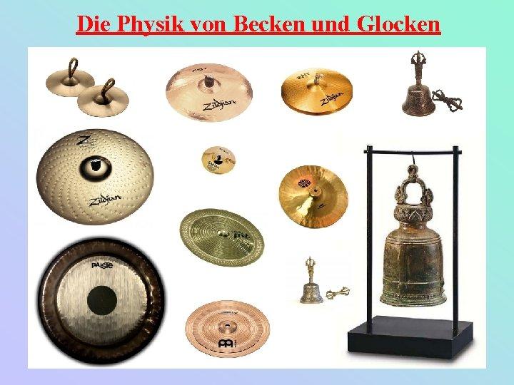 Die Physik von Becken und Glocken