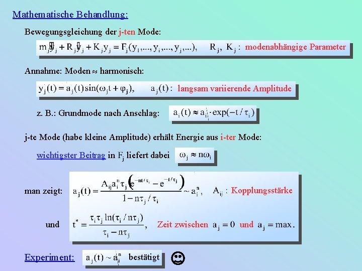 Mathematische Behandlung: Bewegungsgleichung der j-ten Mode: modenabhängige Parameter Annahme: Moden » harmonisch: langsam variierende