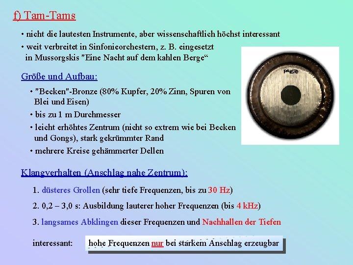 f) Tam-Tams • nicht die lautesten Instrumente, aber wissenschaftlich höchst interessant • weit verbreitet