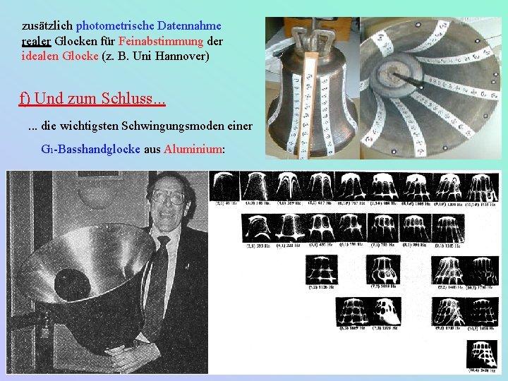 zusätzlich photometrische Datennahme realer Glocken für Feinabstimmung der idealen Glocke (z. B. Uni Hannover)