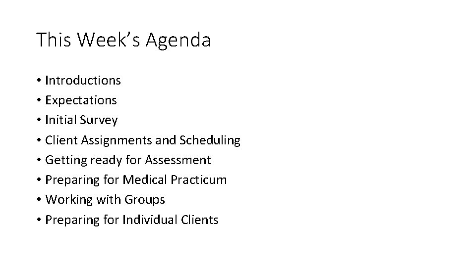This Week's Agenda • Introductions • Expectations • Initial Survey • Client Assignments and