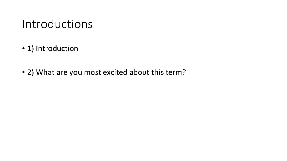 Introductions • 1) Introduction • 2) What are you most excited about this term?