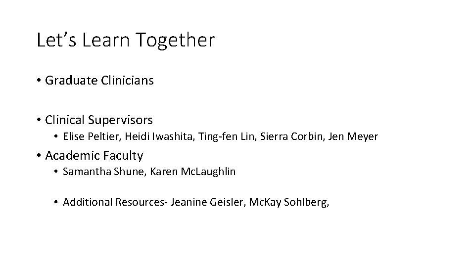 Let's Learn Together • Graduate Clinicians • Clinical Supervisors • Elise Peltier, Heidi Iwashita,