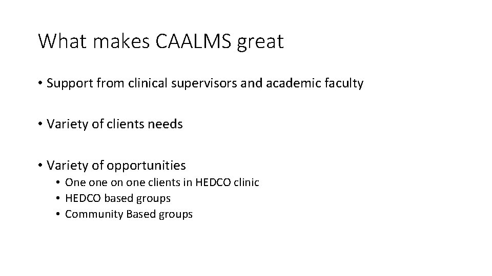 What makes CAALMS great • Support from clinical supervisors and academic faculty • Variety