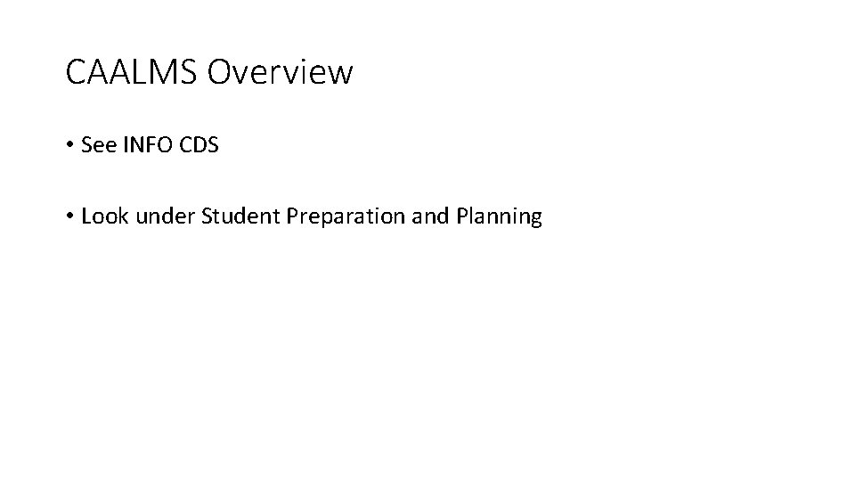 CAALMS Overview • See INFO CDS • Look under Student Preparation and Planning