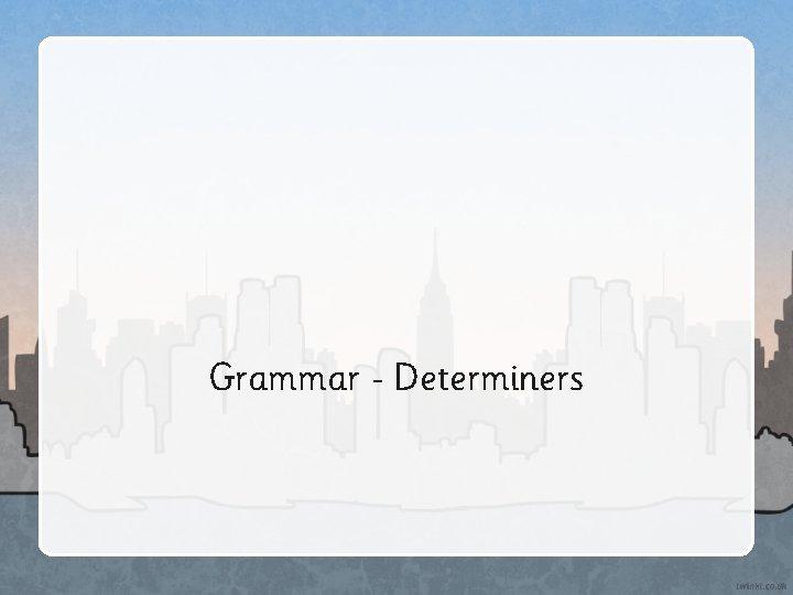Grammar Determiners