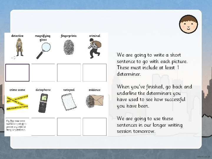 We are going to write a short sentence to go with each picture. These