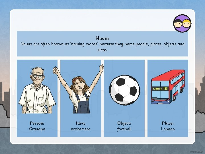 Nouns are often known as 'naming words' because they name people, places, objects and