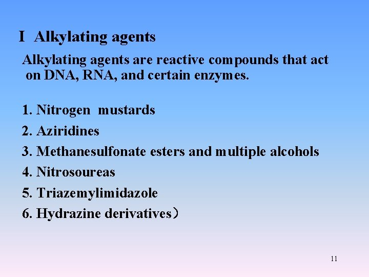 I Alkylating agents are reactive compounds that act on DNA, RNA, and certain enzymes.