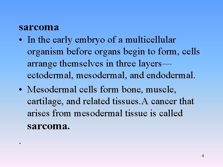 sarcoma • In the early embryo of a multicellular organism before organs begin to