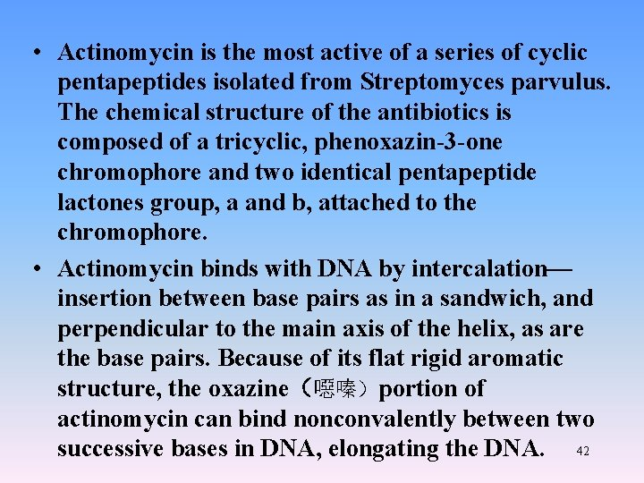 • Actinomycin is the most active of a series of cyclic pentapeptides isolated
