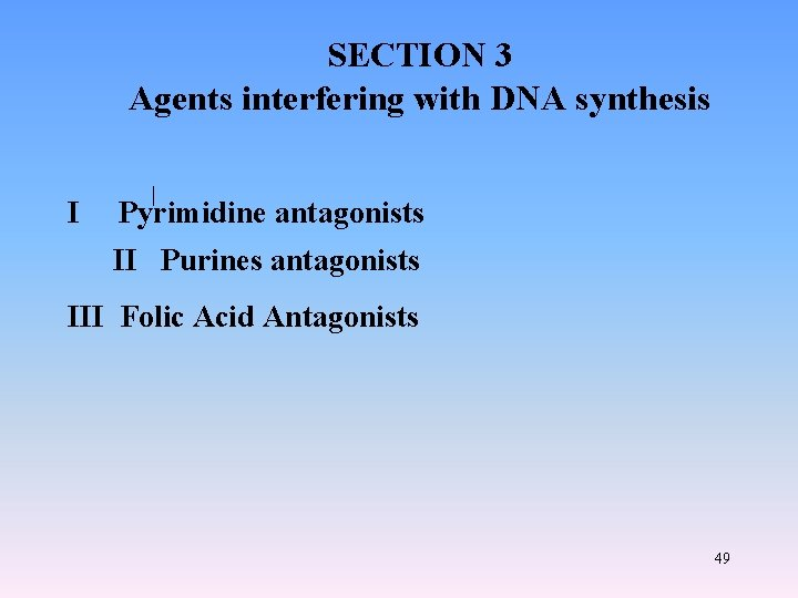 SECTION 3 Agents interfering with DNA synthesis I Pyrimidine antagonists II Purines antagonists