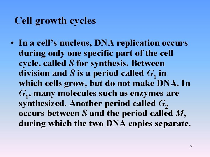 Cell growth cycles • In a cell's nucleus, DNA replication occurs during only one