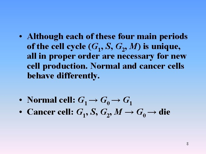 • Although each of these four main periods of the cell cycle (G