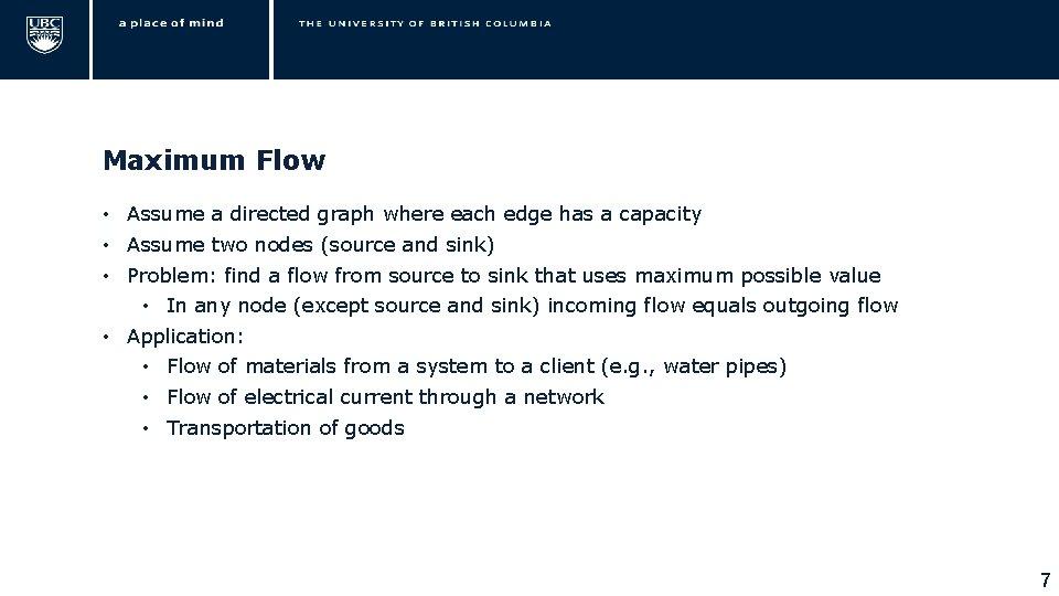 Maximum Flow • Assume a directed graph where each edge has a capacity •