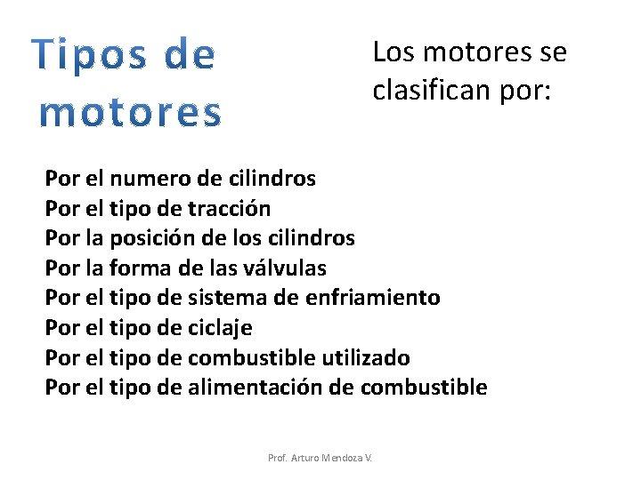Los motores se clasifican por: Por el numero de cilindros Por el tipo de