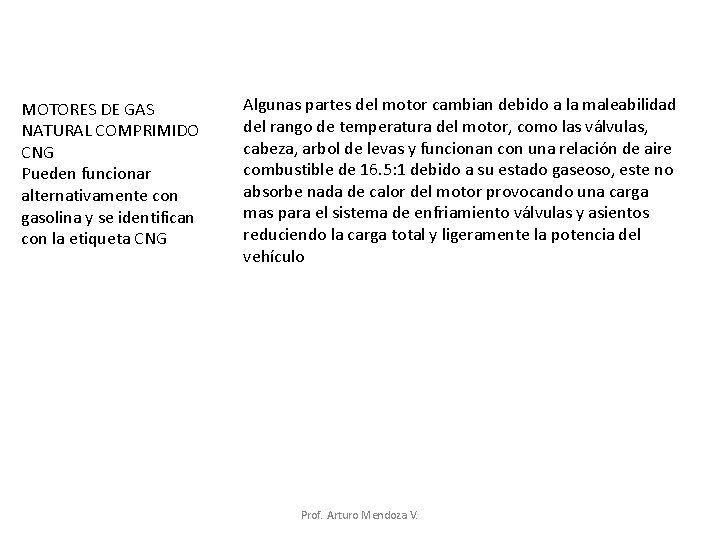 MOTORES DE GAS NATURAL COMPRIMIDO CNG Pueden funcionar alternativamente con gasolina y se identifican