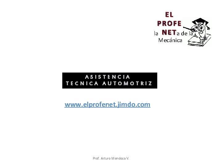 EL PROFE N E T a de la la Mecánica ASISTENCIA TECNICA AUTOMOTRIZ www.