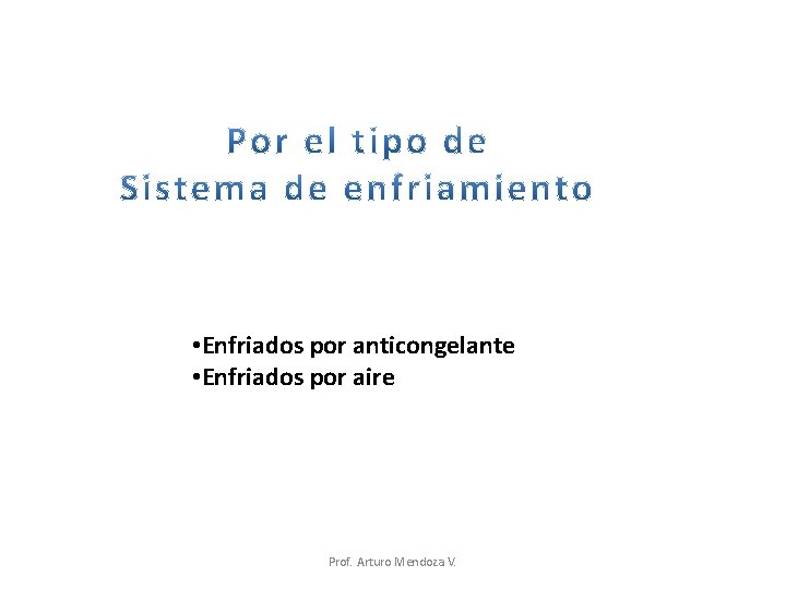 • Enfriados por anticongelante • Enfriados por aire Prof. Arturo Mendoza V.