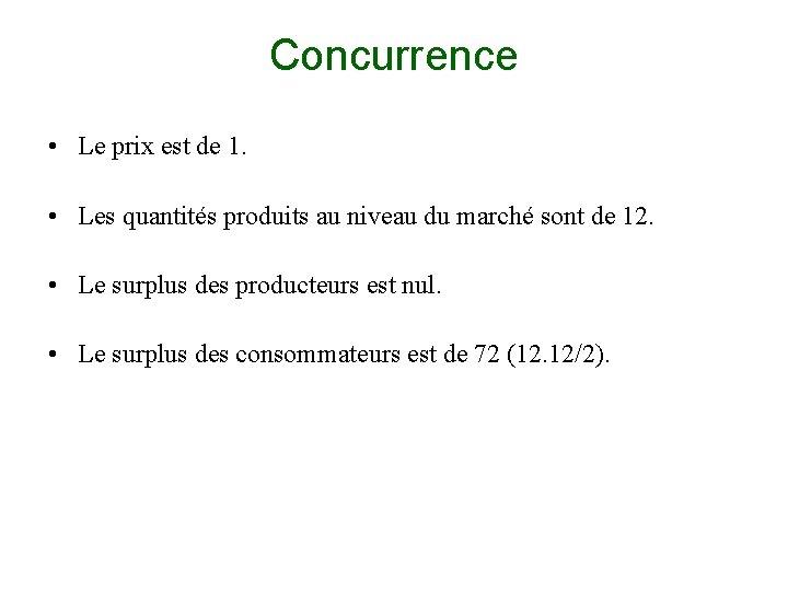 Concurrence • Le prix est de 1. • Les quantités produits au niveau du