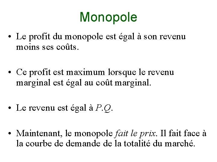 Monopole • Le profit du monopole est égal à son revenu moins ses