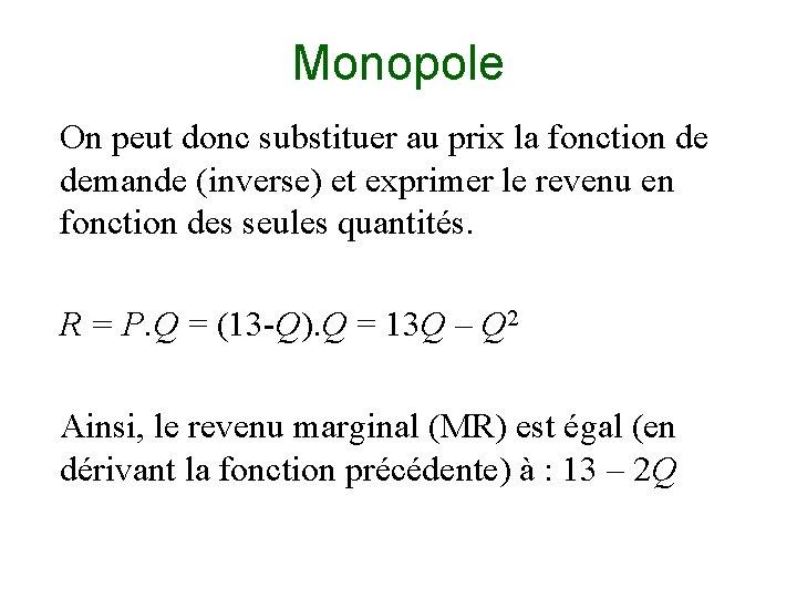 Monopole On peut donc substituer au prix la fonction de demande (inverse) et