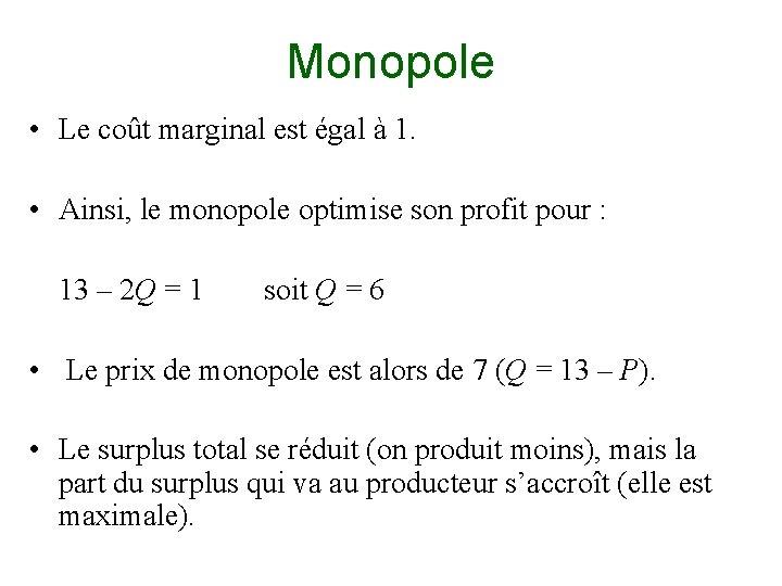 Monopole • Le coût marginal est égal à 1. • Ainsi, le monopole