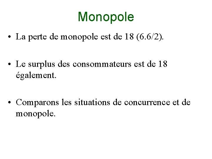 Monopole • La perte de monopole est de 18 (6. 6/2). • Le