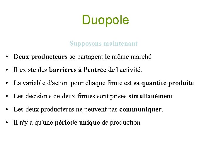 Duopole Supposons maintenant • Deux producteurs se partagent le même marché • Il existe
