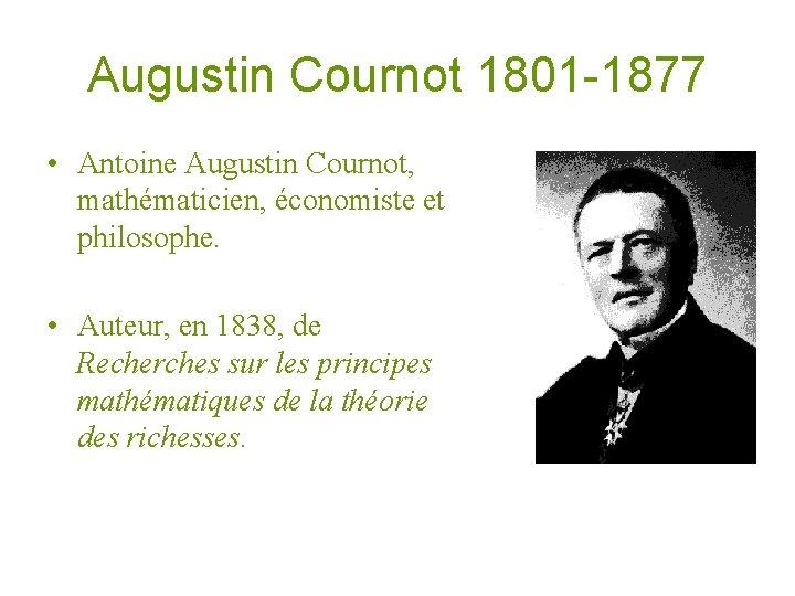 Augustin Cournot 1801 -1877 • Antoine Augustin Cournot, mathématicien, économiste et philosophe. • Auteur,