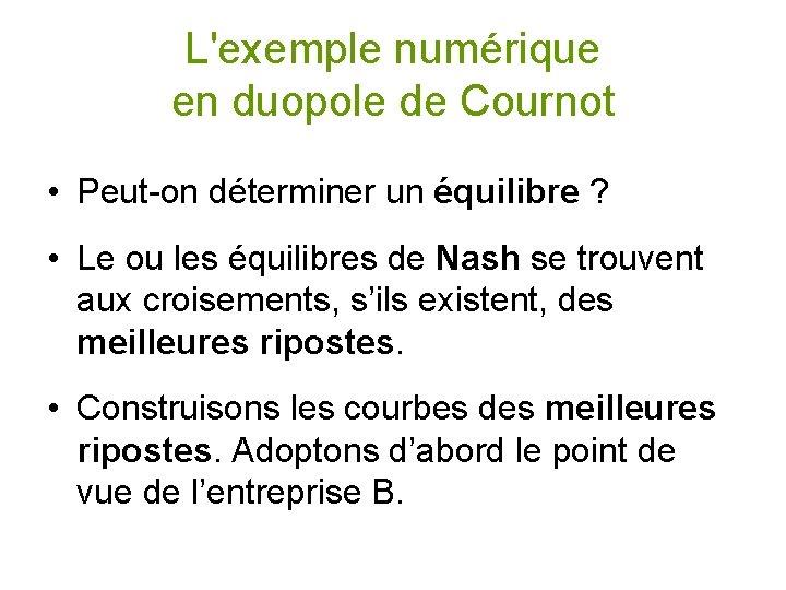 L'exemple numérique en duopole de Cournot • Peut-on déterminer un équilibre ? • Le